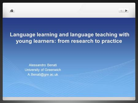 Language learning and language teaching with young learners: from research to practice Alessandro Benati University of Greenwich