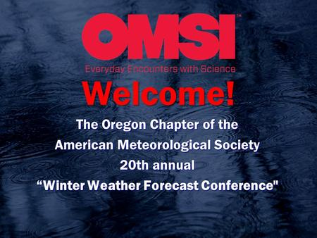 "Welcome! The Oregon Chapter of the American Meteorological Society 20th annual ""Winter Weather Forecast Conference"