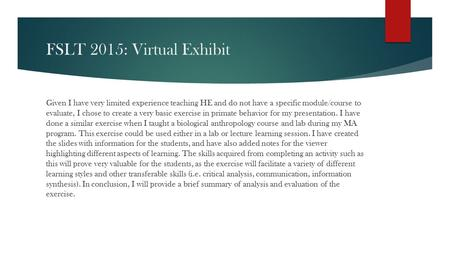 FSLT 2015: Virtual Exhibit Given I have very limited experience teaching HE and do not have a specific module/course to evaluate, I chose to create a.