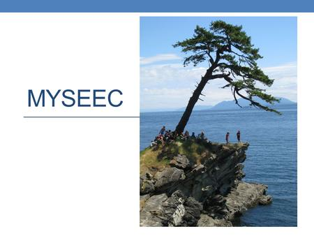 MYSEEC. Place Based Our learning experiences are guided by the environment and events that surround us. We teach what is relevant to who and where we.