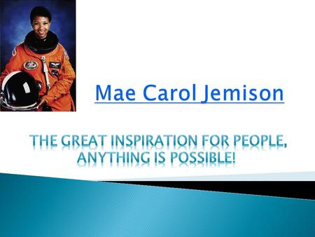 Mae Carol Jemison was the first African- American to go out of orbit. She is still alive today, and she was born on October 17, 1956, in Decatur, Alabama,