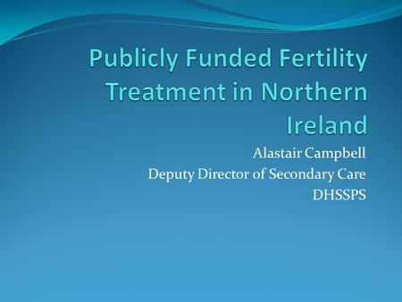 Publicly Funded Fertility Treatment in Northern Ireland