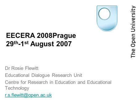 EECERA 2008Prague 29 th -1 st August 2007 Dr Rosie Flewitt Educational Dialogue Research Unit Centre for Research in Education and Educational Technology.