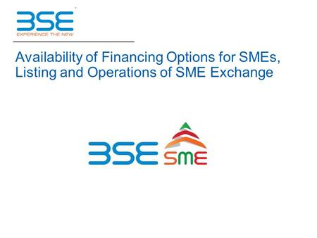 Availability of Financing Options for SMEs, Listing and Operations of SME Exchange.