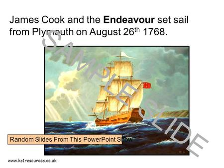 Www.ks1resources.co.uk James Cook and the Endeavour set sail from Plymouth on August 26 th 1768. SAMPLE SLIDE Random Slides From This PowerPoint Show.