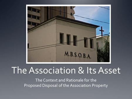 The Association & Its Asset The Context and Rationale for the Proposed Disposal of the Association Property.