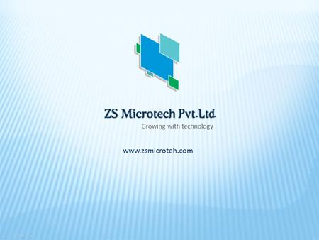 Growing with technology www.zsmicroteh.com. We are the leading ISO 9001:2008 Certified Organization and a Microsoft Certified Partner Company. We Provide.