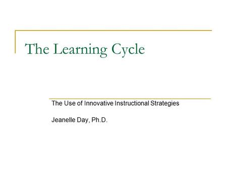 The Use of Innovative Instructional Strategies Jeanelle Day, Ph.D.