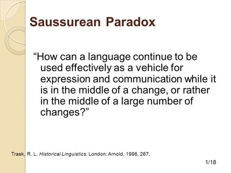 "Saussurean Paradox ""How can a language continue to be used effectively as a vehicle for expression and communication while it is in the middle of a change,"