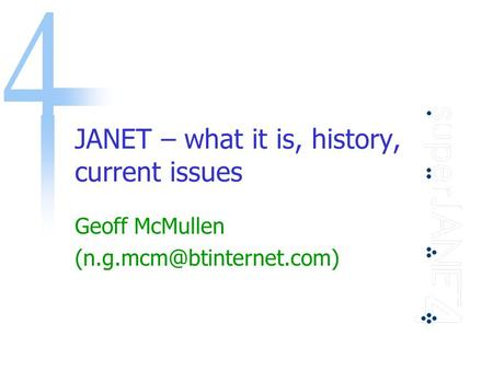 JANET – what it is, history, current issues Geoff McMullen