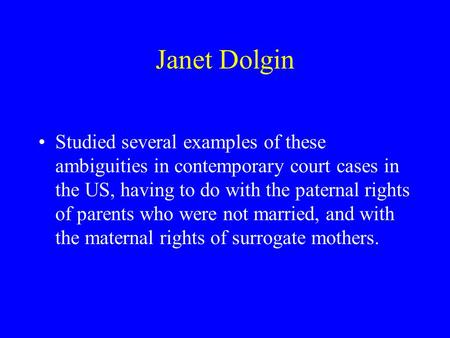 Janet Dolgin Studied several examples of these ambiguities in contemporary court cases in the US, having to do with the paternal rights of parents who.