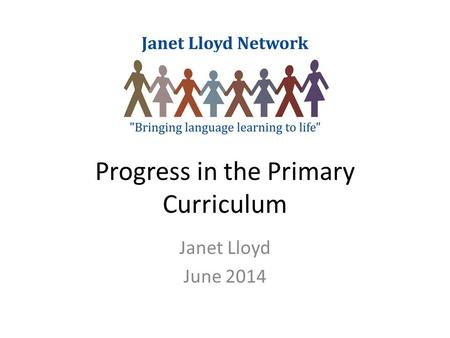 Progress in the Primary Curriculum Janet Lloyd June 2014.