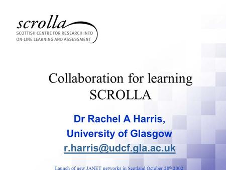 Dr Rachel A Harris, University of Glasgow This presentation will probably involve audience discussion, which will create action.