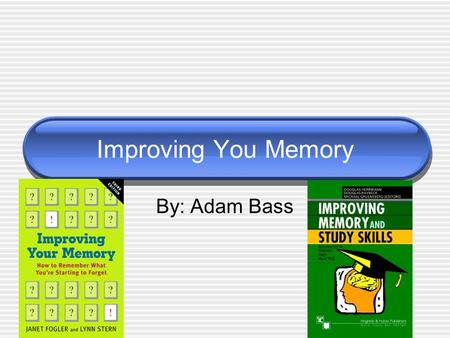 Improving You Memory By: Adam Bass. Introduction Has anyone ever had trouble remembering someone's name or forgot where you put something? I will be sharing.