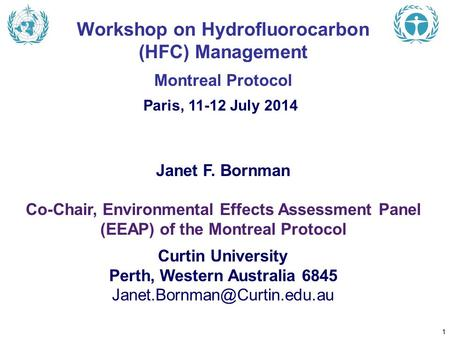 Janet F. Bornman Co-Chair, Environmental Effects Assessment Panel (EEAP) of the Montreal Protocol Curtin University Perth, Western Australia 6845