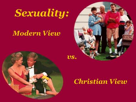 Sexuality: Modern View vs. Christian View. Babies: Blessings or Burdens?