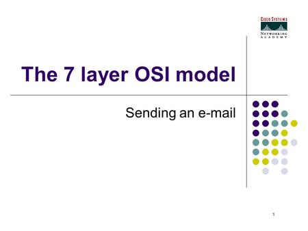 1 The 7 layer OSI model Sending an e-mail. 2 The seven layers.