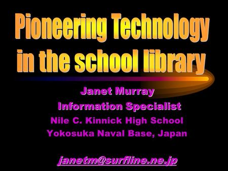 Nile C. Kinnick High School Yokosuka Naval Base, Japan Janet Murray Information Specialist.