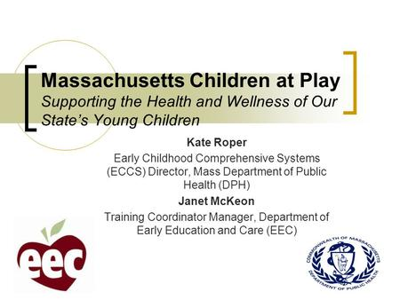 Massachusetts Children at Play Supporting the Health and Wellness of Our State's Young Children Kate Roper Early Childhood Comprehensive Systems (ECCS)