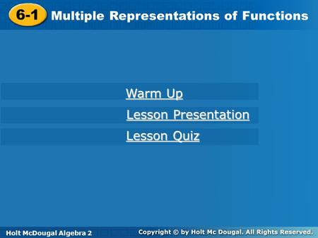 Holt McDougal Algebra 2 6-1 Multiple Representations of Functions 6-1 Multiple Representations of Functions Holt Algebra 2 Warm Up Warm Up Lesson Presentation.