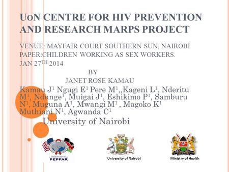 U O N CENTRE FOR HIV PREVENTION AND RESEARCH MARPS PROJECT VENUE: MAYFAIR COURT SOUTHERN SUN, NAIROBI PAPER:CHILDREN WORKING AS SEX WORKERS. JAN 27 TH.