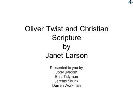 Oliver Twist and Christian Scripture by Janet Larson Presented to you by Jody Balcom Enid Tidyman Jeremy Shunk Darren Workman.