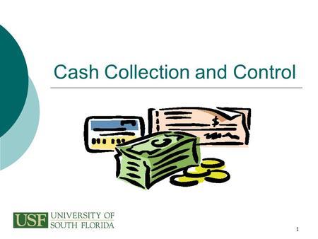 1 Cash Collection and Control. 2 Why Are We Here?  To ensure consistency of cash collection procedures  To enhance our business practices  To provide.