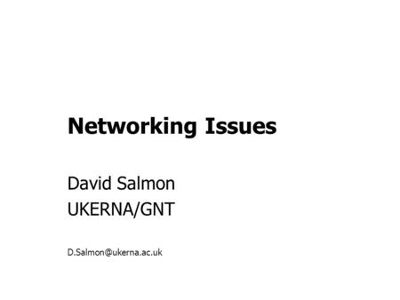 Networking Issues David Salmon UKERNA/GNT