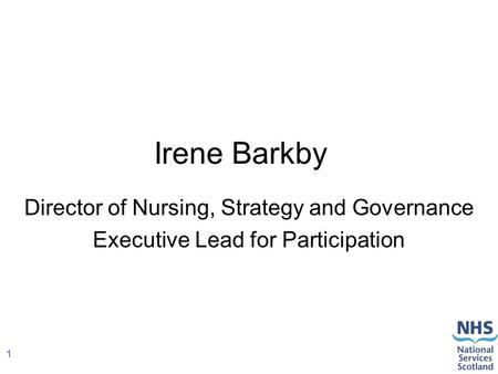 1 Irene Barkby Director of Nursing, Strategy and Governance Executive Lead for Participation.