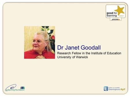Dr Janet Goodall Research Fellow in the Institute of Education University of Warwick.