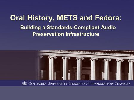Oral History, METS and Fedora: Building a Standards-Compliant Audio Preservation Infrastructure.