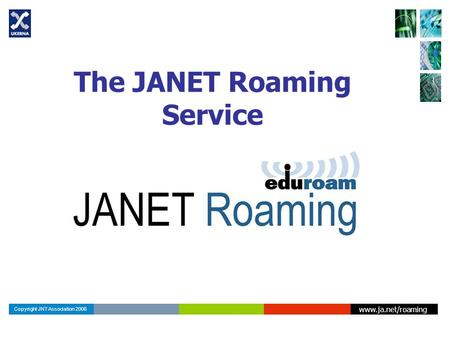 Www.ja.net/roaming Copyright JNT Association 2006 The JANET Roaming Service.