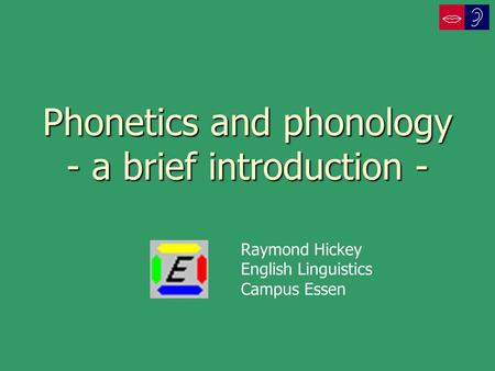 Phonetics and phonology - a brief introduction - Raymond Hickey English Linguistics Campus Essen.