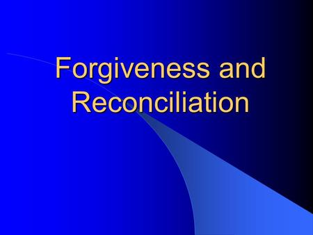 "Forgiveness and Reconciliation. Reconciliation The word reconciliation comes from words meaning ""flow together again"" When people reconcile with one another,"