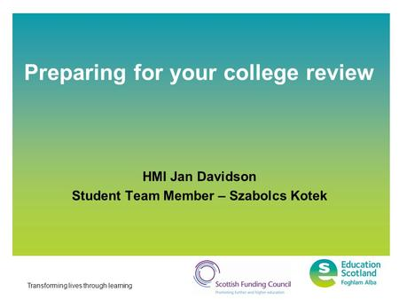 Transforming lives through learning Preparing for your college review HMI Jan Davidson Student Team Member – Szabolcs Kotek.