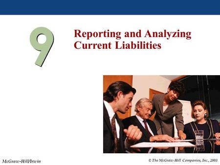 © The McGraw-Hill Companies, Inc., 2003 McGraw-Hill/Irwin Slide 9-1 9 9 Reporting and Analyzing Current Liabilities.