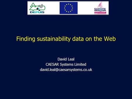 Finding sustainability data on the Web David Leal CAESAR Systems Limited