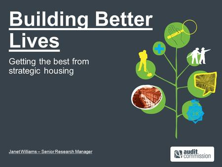 Building Better Lives Getting the best from strategic housing Janet Williams – Senior Research Manager.