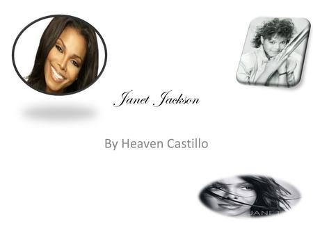Janet Jackson By Heaven Castillo. Table of Contents Slide numberTopics 1Introduction 2Early Childhood and Family Life 3Education 4Accomplishments.