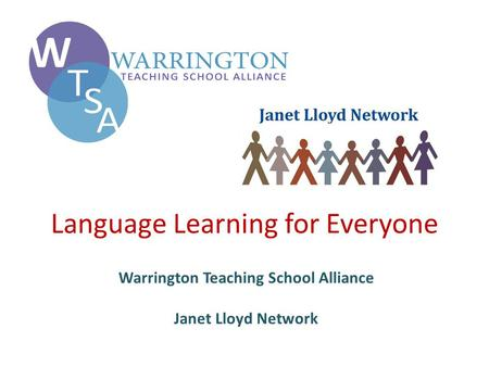 Language Learning for Everyone Warrington Teaching School Alliance Janet Lloyd Network.