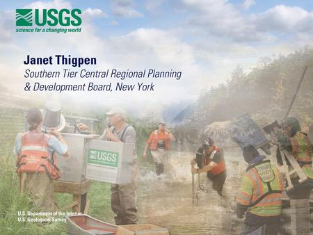 Who Uses Stream Gage Data? Janet Thigpen, CFM Flood Mitigation Specialist Southern Tier Central Regional Planning & Development Board.