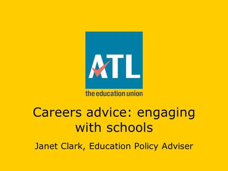 Careers advice: engaging with schools Janet Clark, Education Policy Adviser.