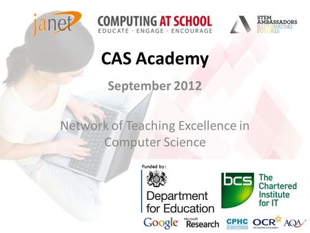CAS Academy September 2012 Network of Teaching Excellence in Computer Science.