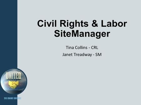 Civil Rights & Labor SiteManager Tina Collins - CRL Janet Treadway - SM.