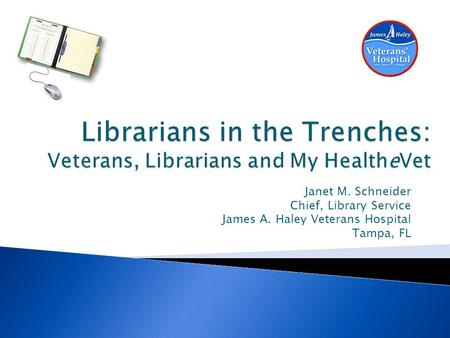 Janet M. Schneider Chief, Library Service James A. Haley Veterans Hospital Tampa, FL.