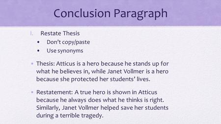 Conclusion Paragraph I.Restate Thesis Don't copy/paste Use synonyms Thesis: Atticus is a hero because he stands up for what he believes in, while Janet.