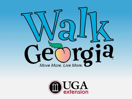 Walk Georgia Presentation to Extension faculty/staff Spring 2014 session details: 12-week session Registration open Feb. 1 - March 10 Log activity Feb.