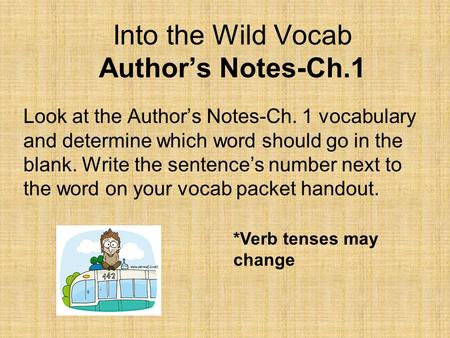Into the Wild Vocab Author's Notes-Ch.1 Look at the Author's Notes-Ch. 1 vocabulary and determine which word should go in the blank. Write the sentence's.