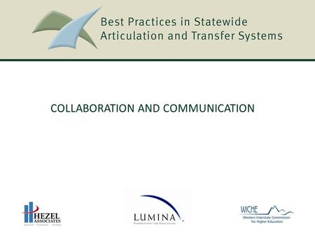COLLABORATION AND COMMUNICATION. Best Practices in Statewide Articulation and Transfer Systems Best Practices in Statewide Articulation and Transfer Systems.