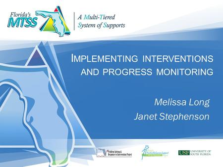 I MPLEMENTING INTERVENTIONS AND PROGRESS MONITORING Melissa Long Janet Stephenson.